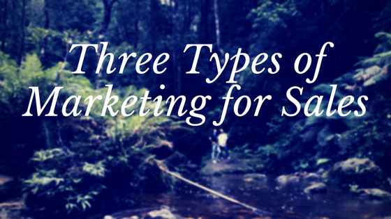 Three Types of Marketing for Sales