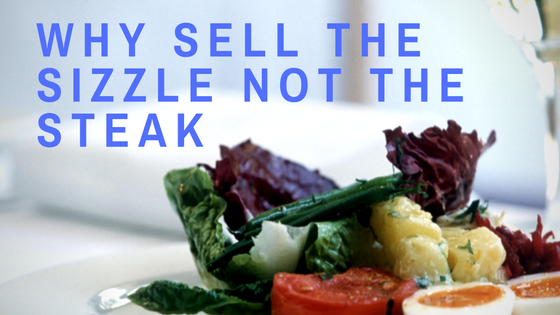 3 Great Reasons Why sell the Sizzle not the Steak