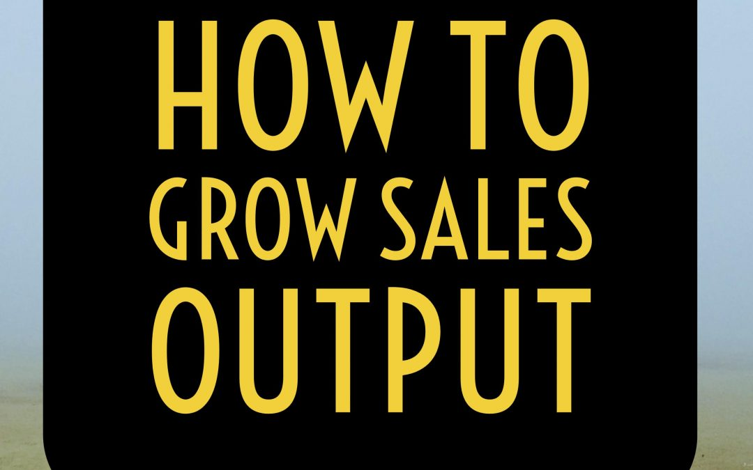 How To Grow Sales Output From B2B Lead Generation