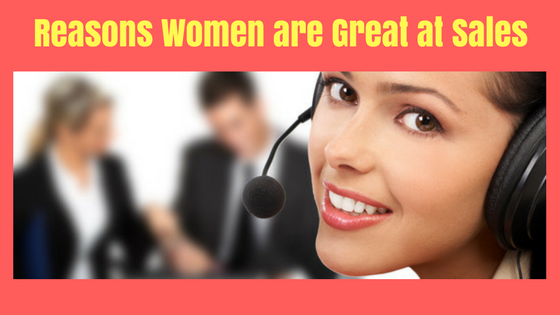 5 Reasons Women are Great at Sales!