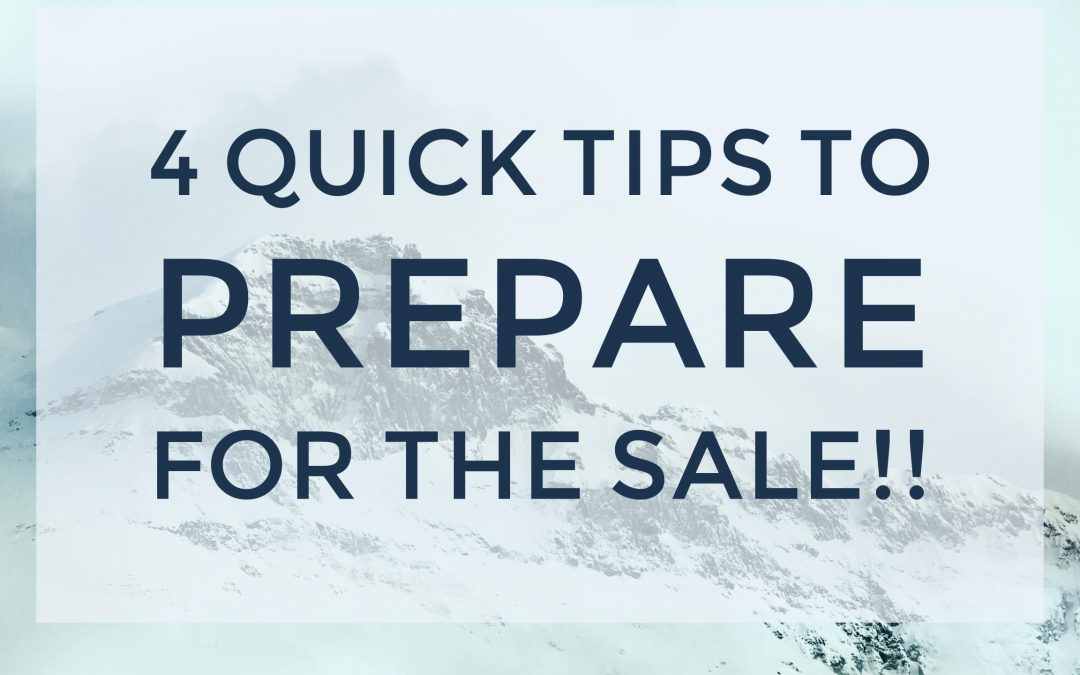 4 Quick Tips to Prepare for the Sale!!